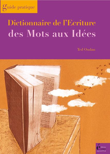 dicttionnaire de l'écriture - des mots aux idées